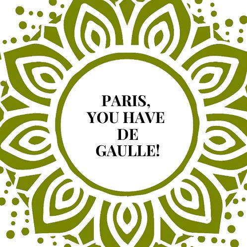 Paris, You Have De Gaulle!