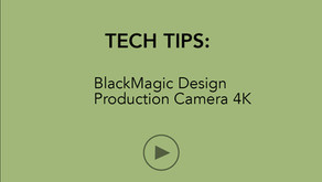 TECH TIPS   BlackMagic Design Production Camera 4K