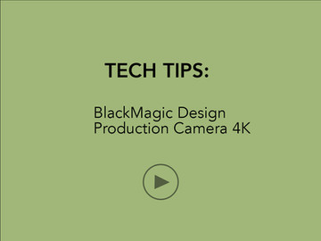 TECH TIPS: BlackMagic Design Production Camera 4K