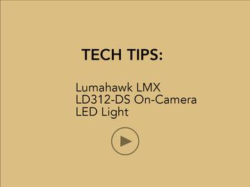 TECH TIPS: Lumahawk LMX LD312DS On-Camera LED Light