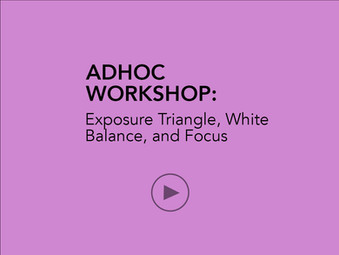 AD HOC WORKSHOP:  Exposure Triangle, White Balance and Focus
