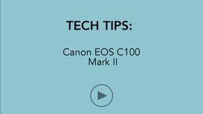 TECH TIPS   Canon EOS C100 Mark II