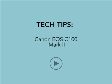 TECH TIPS: Canon EOS C100 Mark II