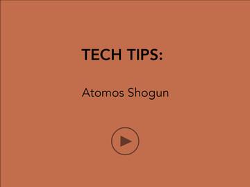 TECH TIPS: Atomos Shogun