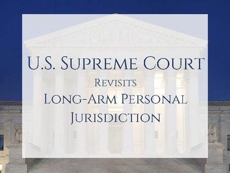 U.S. Supreme Court Continues Interest in Personal Jurisdiction