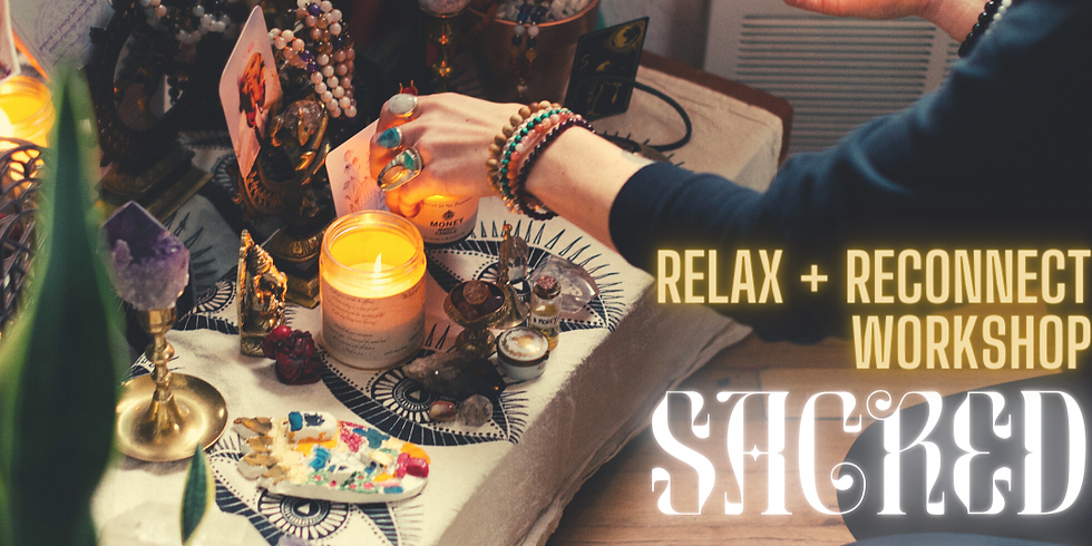 Relax + Reconnect: Sacred Rituals Workshop