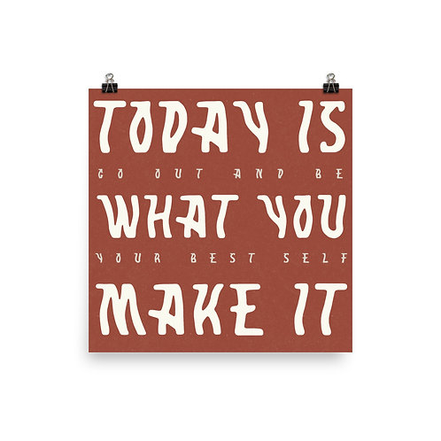Today Is What You Make It Print
