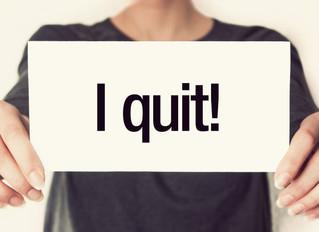 I Quit …