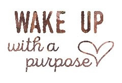 Wake up with a Purpose!