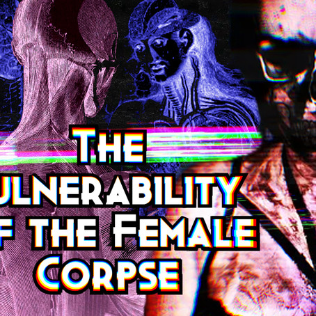 The Vulnerability of the Female Corpse