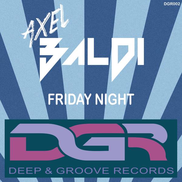 """Axel Baldi   """"Friday Night""""   (original Mix)"""