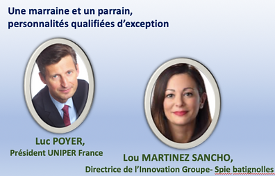Une marraine et un parrain, peronnalités qualifiés d'exception : Luc Poyer, Président UNIPER France ; Lou Martinez Sancho, Directrice de l'Innovation Groupe-Spie batignolle