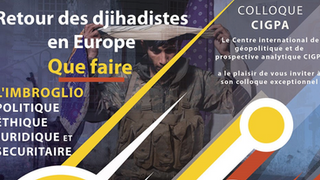 Retour des djihadistes en Europe, que faire ? - Colloque du CIGPA