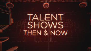 Talent Shows: Then & Now