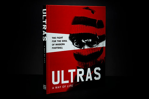 Ultras. a Way of Life: The Fight for the Soul of Modern Football