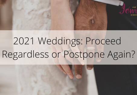 #CovidWedding - 2021 Weddings: Proceed Regardless or Postpone Again?