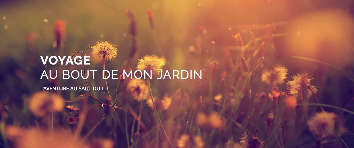 VOYAGE AU BOUT DE MON JARDIN
