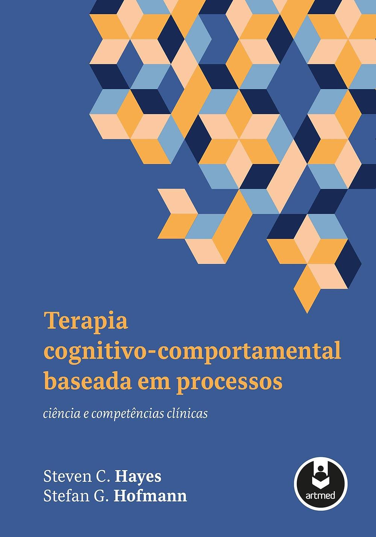 Terapia Cognitivo-Comportamental Baseada em Processos- Ciência e Competências Clínicas (2020)