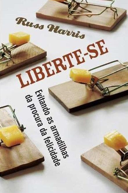 LIBERTE-SE: evitando as armadilhas da procura da felicidade (ebook)