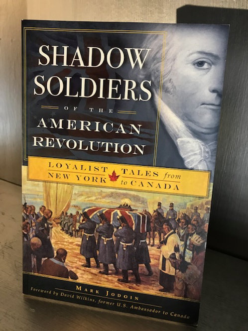 Shadow Soldiers of the American Revolution - Loyalist Tales from New York