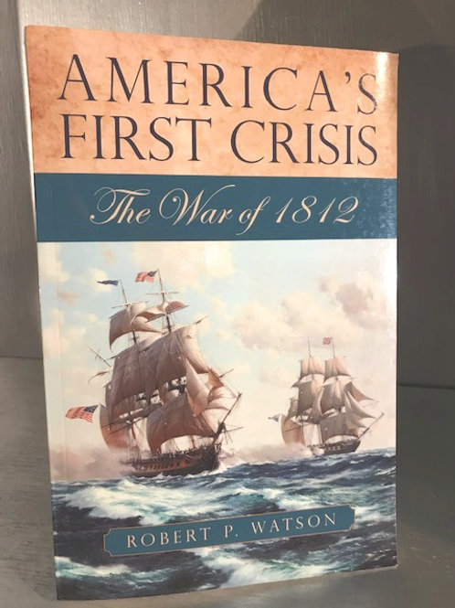 America's First Crisis - The War of 1812