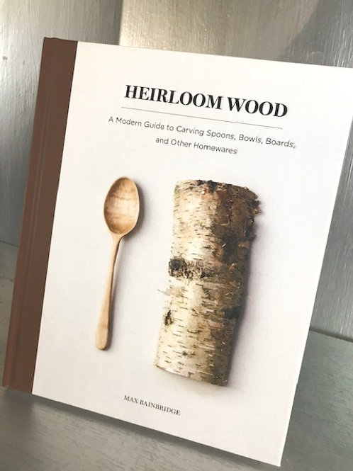 Heirloom Wood - A Modern Guide to Carving Homewares