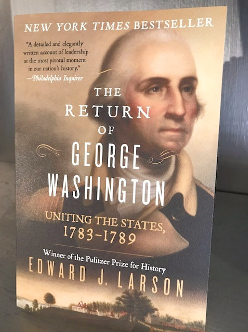 The Return of George Washington - Uniting the States 1783-1789