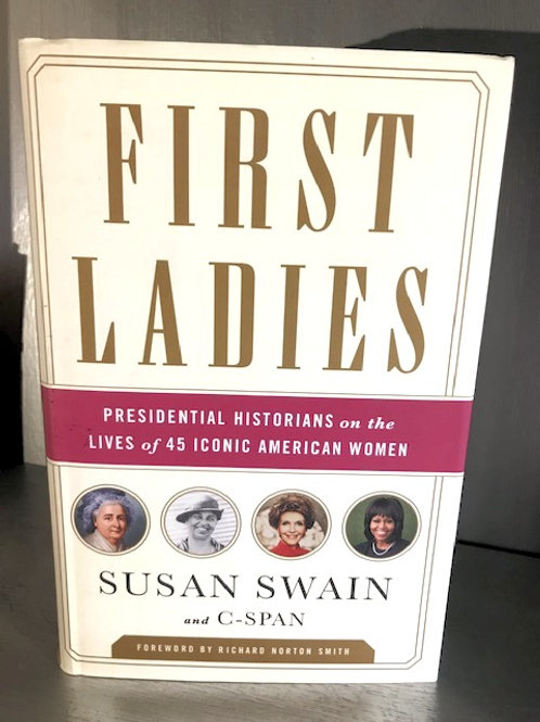 First Ladies - Presidential Historians on the Lives of 45 Iconic Women