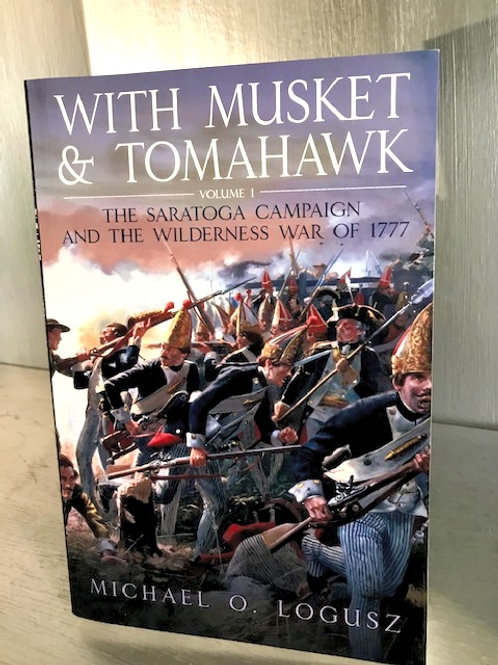 With Musket and Tomahawk - The Saratoga Campaign and the Wilderness War of 1777