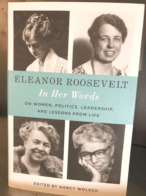 Eleanor Roosevelt In Her Own Words - On Women, Politics, Leadership and Life