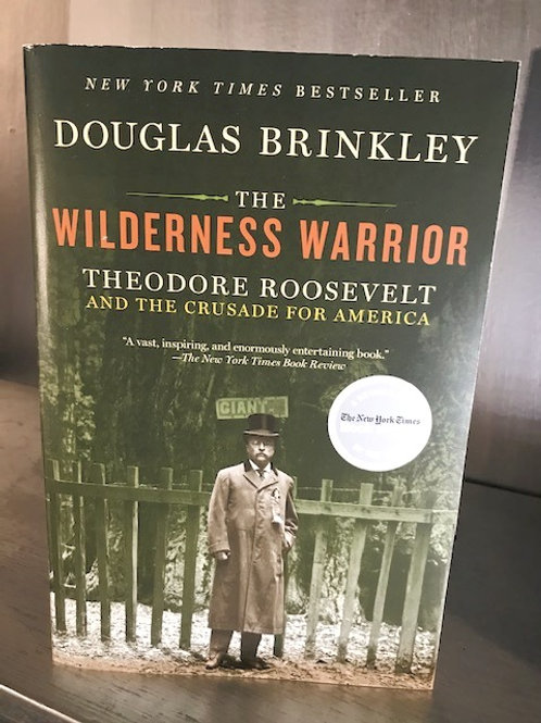 The Wilderness Warrior - Theodore Roosevelt and the Crusade for America