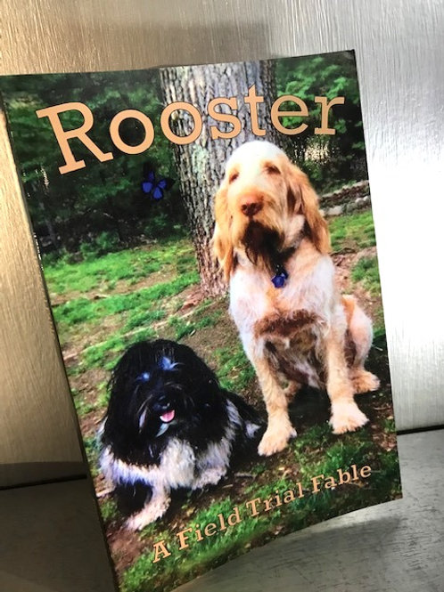 Rooster - A Field Trial Fable