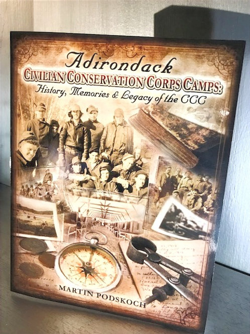 Adirondack Civilian Conservation Corps Camps - History, Memories and CCC Legacy
