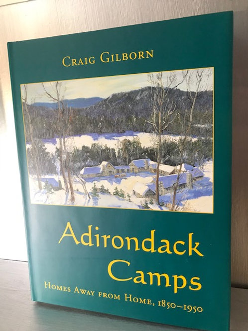 Adirondack Camps: Homes Away from Home1850-1950