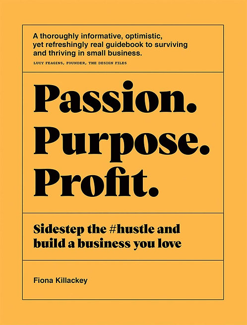 Passion Purpose Profit: Sidestep The Hustle And Build A  Business You Love