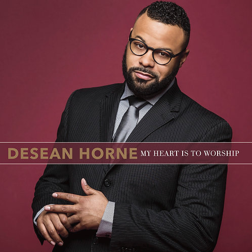 DeSean Horne - My Heart is to Worship