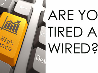 TIRED AND WIRED – ARE YOU IN A STATE OF PERFORMANCE OVERDRIVE?