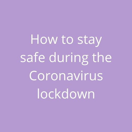 Advice on how to try and stay safe during lockdown