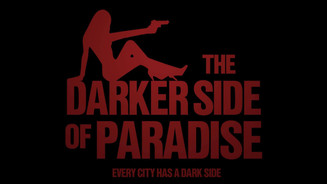 Darker Side of Paradise - Feature Film - In Production
