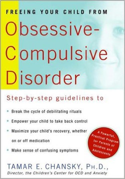 Freeing Your Child from Obsessive-Compulsive Disorder: A Powerful, Practical Program for Parents of