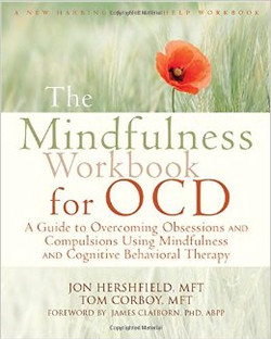 The Mindfulness Workbook for OCD: A Guide to Overcoming Obsessions and Compulsions Using Mindfulness