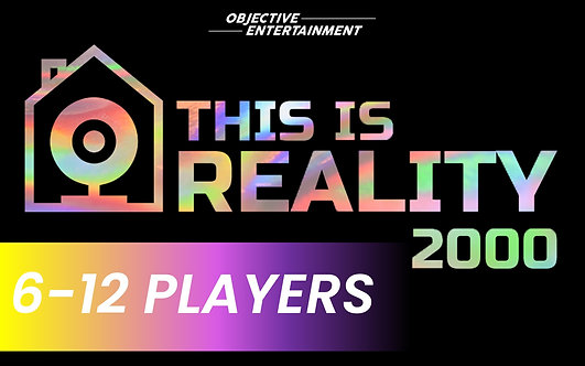 6-12 Players | THIS IS REALITY 2000