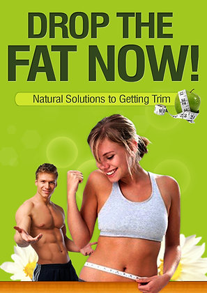 Drop The Fat Now ~ Natural Solutions To Getting Trim