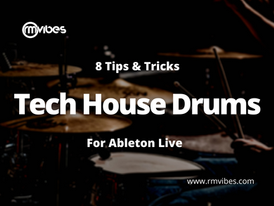 Tech House Drums (8 Tips & Tricks) for Ableton Live.