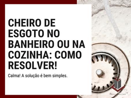 CHEIRO DE ESGOTO NO BANHEIRO OU NA COZINHA: COMO RESOLVER!