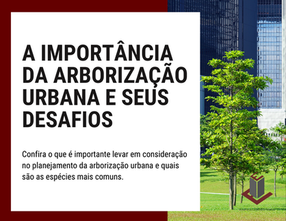 A IMPORTÂNCIA DA ARBORIZAÇÃO URBANA E SEUS DESAFIOS