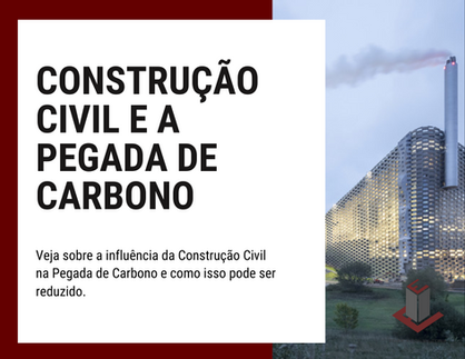 CONSTRUÇÃO CIVIL E A PEGADA DE CARBONO