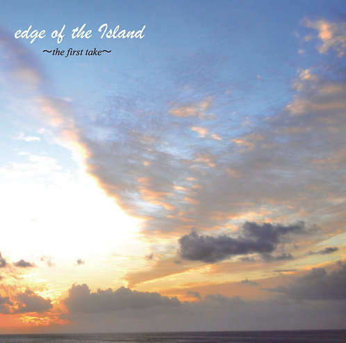 『edge of the Island〜the first take』