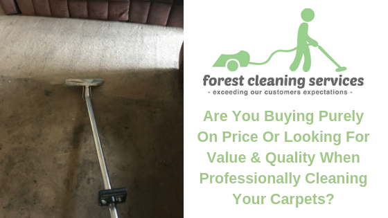 Are You Buying Purely On Price Or Looking For Value & Quality When Professionally Cleaning Your