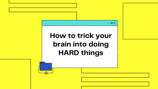 How to trick your brain into doing the hard things
